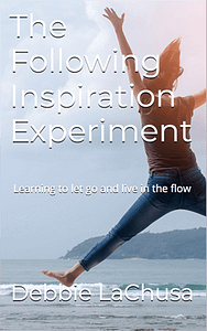 Books by Debbie LaChusa The Following Inspiration Experiment