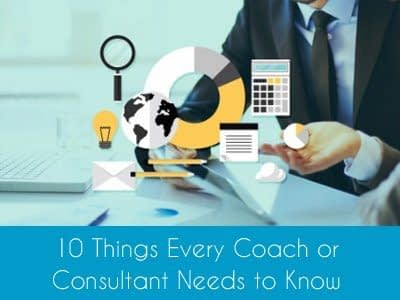 Online Course 10 Things Every Coach or Consultant Needs to Know