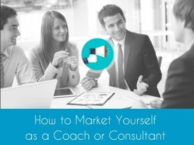 Online Course How to Market Yourself as a Coach or Consultant
