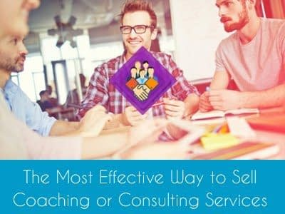 Online Course The Most Effective Way to Sell Coaching or Consulting Services